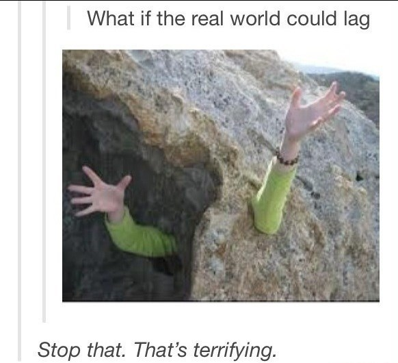 Sunday meme of a arms coming out of a rock and asking what if the real world could lag