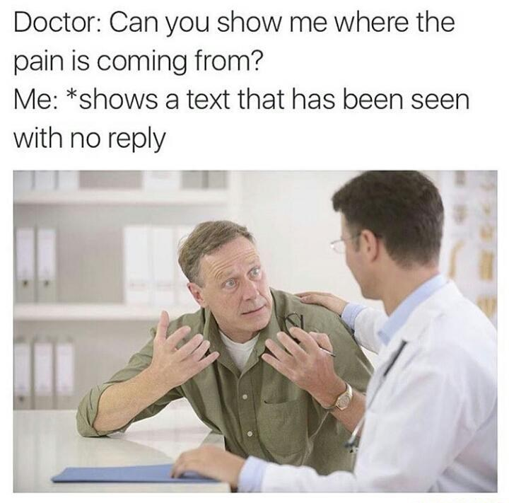 Sunday meme of a doctor visit where the patient says the pain is coming from a no reply text