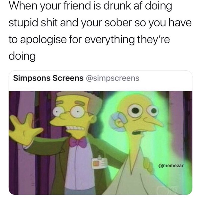 Sunday meme of the Simpsons and when you need to apologize for your drunk friend