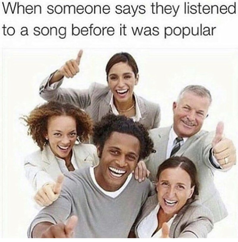 Sunday meme about the people who say they listen to songs before and you not caring