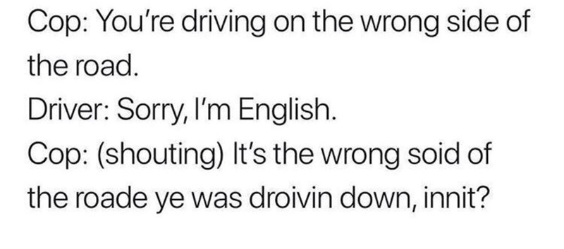 Sunday meme of a cop who stops a British man driving and then speaks in a fake British accent