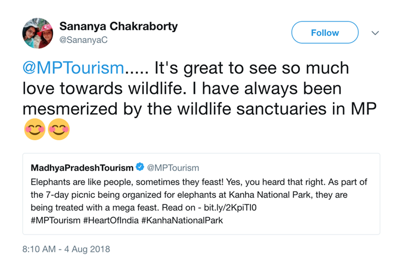 Text - Sananya Chakraborty Follow @SananyaC @MPTourism..... It's great to see so much love towards wildlife. I have always been mesmerized by the wildlife sanctuaries in MP MadhyaPradeshTourism@MPTourism Elephants are like people, sometimes they feast! Yes, you heard that right. As part of the 7-day picnic being organized for elephants at Kanha National Park, they are being treated with a mega feast. Read on - bit.ly/2KpiTI0 #MPTourism #HeartOflndia #KanhaNationalPark 8:10 AM - 4 Aug 2018