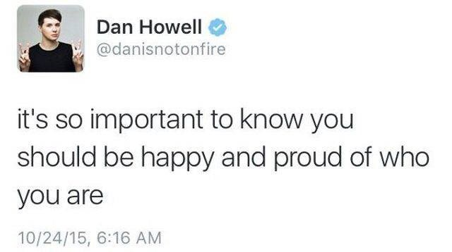 wholesome memes - wholesome meme - Text - Dan Howell @danisnotonfire it's so important to know you should be happy and proud of who you are 10/24/15, 6:16 AM