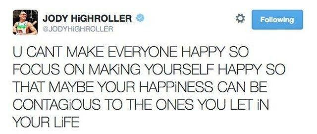 wholesome meme - Text - JODY HIGHROLLER Following @JODYHIGHROLLER U CANT MAKE EVERYONE HAPPY SO FOCUS ON MAKING YOURSELF HAPPY SO THAT MAYBE YOUR HAPPINESS CAN BE CONTAGIOUS TO THE ONES YOU LET IN YOUR LIFE