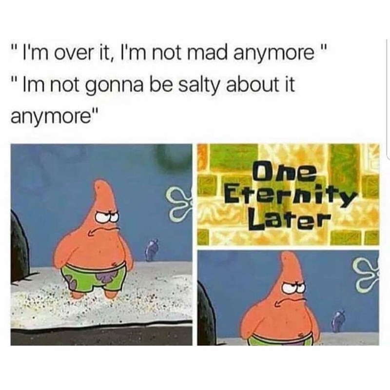 """Cartoon - """"I'm over it, I'm not mad anymore """"Im not gonna be salty about it I1 anymore"""" One Eternity Later"""