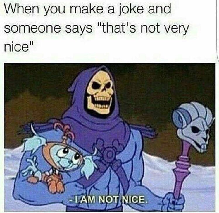 """Cartoon - When you make a joke and someone says """"that's not very nice"""" IAM NOT NICE"""