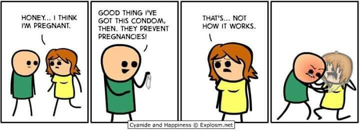 Cartoon - GOOD THING I'VE GOT THIS CONDOM THEN. THEY PREVENT PREGNANCIES! HONEY... I THINK PREGNANT THAT'S... NOT HOW IT WORKS. Cyanide and Happiness Explosm.net