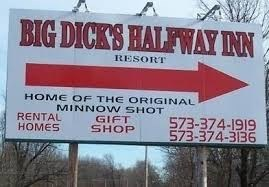 Text - BIG DICK'S HALEWAY IN RESORT HOME OF THE ORIGINAL MINNOW SHOT GIFT SHOP RENTAL HOMES 573-374-1919 573-374-3136