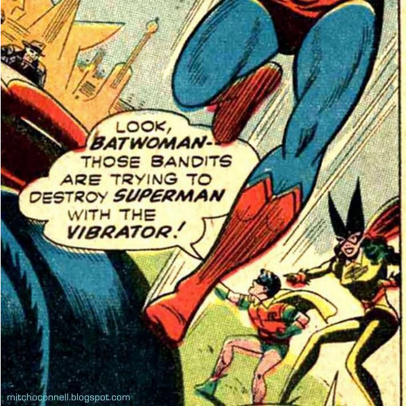 Comic book - LOOK BATWOMAN- THOSE BANDITS ARE TRYING TO DESTROY SUPERMAN WITH THE VIBRATOR mitchoconnell.blogspot.com