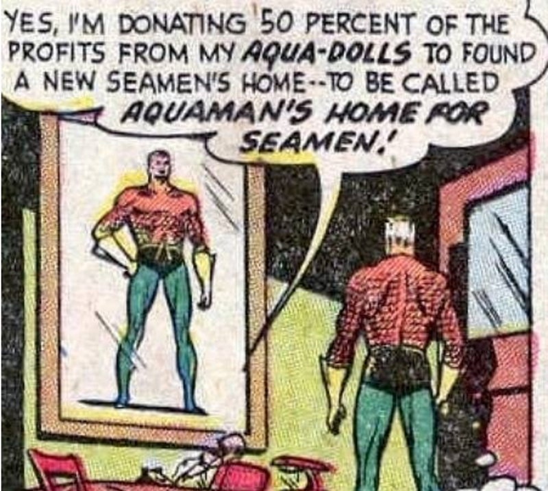 Fictional character - YES, IM DONATNG 50 PERCENT OF THE PROFITS FROM MY AQUA-DOLLS TO FOUND A NEW SEAMEN'S HOME-TO BE CALLED AQUAMAN'S HOME FOR SEAMEN