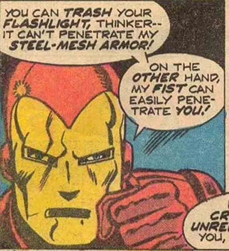 Comics - YOU CAN TRASH YOUR FLASHLIGHT THINKER-- IT CAN'T PENETRATE MY STEEL-MESH ARMOR! ON THE OTHER HAND MY FIST CAN EASILY PENE TRATE YOU CR UNRE YOu,