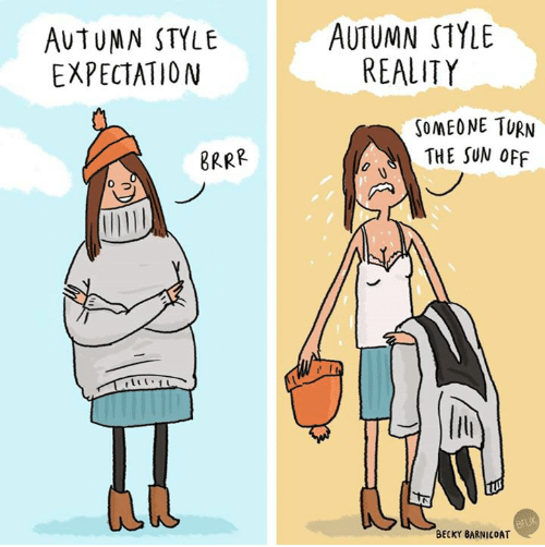 Cartoon - AUTUMN STYLE EXPECTATION AUTUMN STYLE REALITY SOMEONE TURN THE SUN OFF BRRR BEUK BECKY BARNICOAT