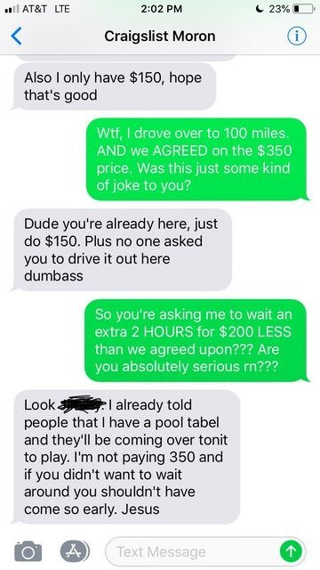 idiot from craigslist already told people he has a pool table so he has to sell it to him for $150 and tait around