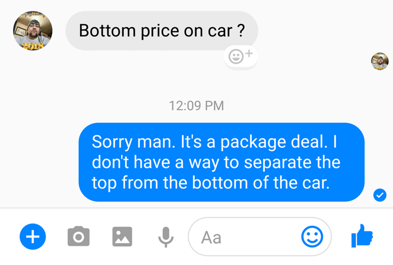 DM of someone asking for a bottom price on a car and seller jokes he can't separate the top from the bottom of the car, they must buy it whole