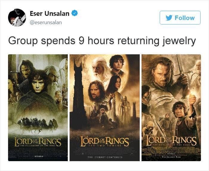 Text - Eser Unsalan Follow @eserunsalan Group spends 9 hours returning jewelry ORD RINGS ORD RINGS THE ORDNGS THE THE LETLNOF THE KING THE rELLOWtne of THE EING THE TWO 10WEES THE CURNEY CONTINUES Tis JousNEY EN