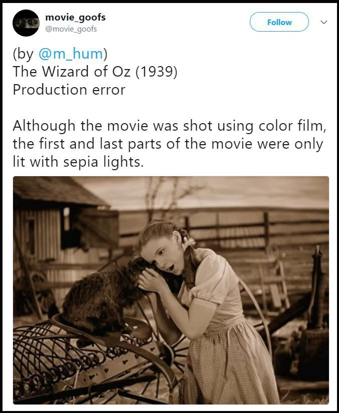 Photograph - movie_goofs @movie_goofs Follow (by @m_hum) The Wizard of Oz (1939) Production error Although the movie was shot using color film, the first and last parts of the movie were only lit with sepia lights. >