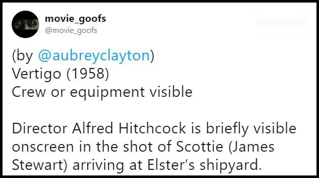 Text - movie_goofs @movie_goofs (by @aubreyclayton) Vertigo (1958) Crew or equipment visible Director Alfred Hitchcock is briefly visible onscreen in the shot of Scottie (James Stewart) arriving at Elster's shipyard.