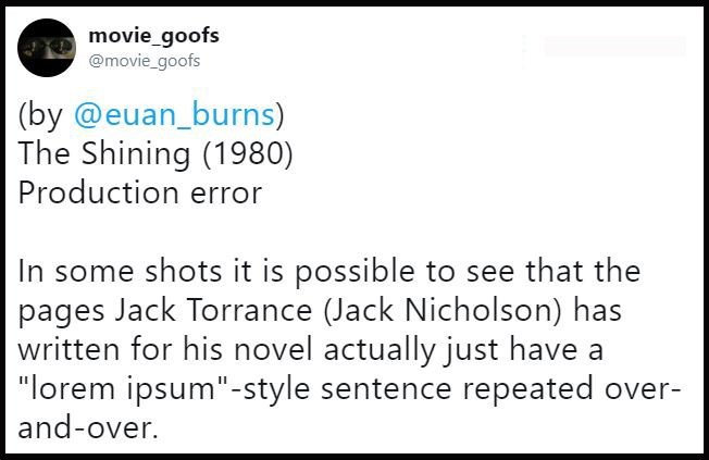 """Text - movie_goofs @movie_goofs (by @euan_burns) The Shining (1980) Production error In some shots it is possible to see that the pages Jack Torrance (Jack Nicholson) has written for his novel actually just have """"lorem ipsum""""-style sentence repeated over- and-over."""