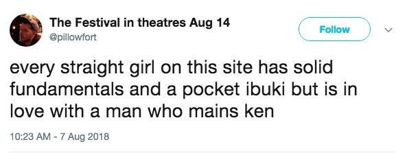 Text - The Festival in theatres Aug 14 Follow @pillowfort every straight girl on this site has solid fundamentals and a pocket ibuki but is in love with a man who mains ken 10:23 AM -7 Aug 2018