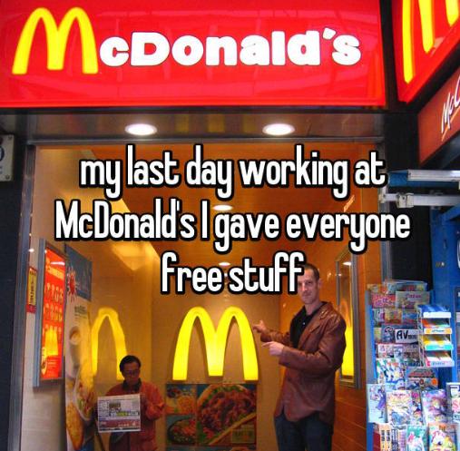 Fast food - McDonald's my last day working at McDanald's Igave everyone free stuff AV