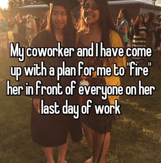 Friendship - My coworker and I have come up with a plan for me to ire her in front of everyone on her last day of work