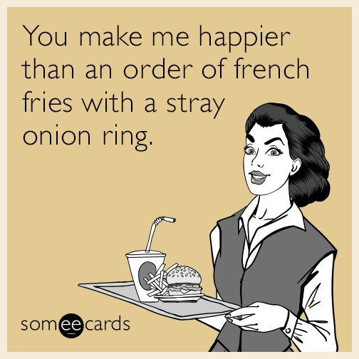"Someecards that reads, ""You make me happier than an order of French fries with a stray onion ring"""