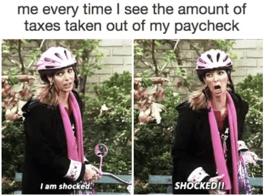 Helmet - me every time I see the amount of taxes taken out of my paycheck SHOCKED!! I am shocked