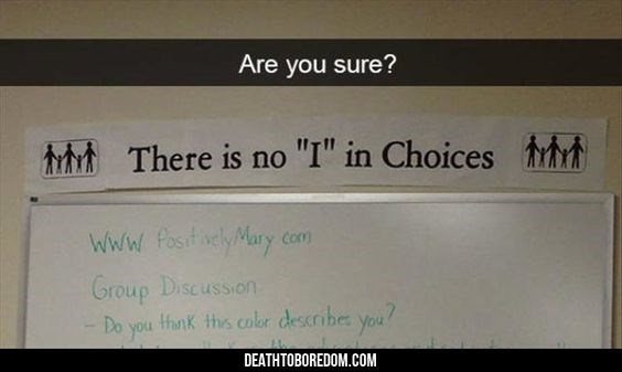 """snapchat - Text - Are you sure? There is no """"I"""" in Choices www fostely May com Group Discussion - Do you thank thes cobr describe you DEATHTOBOREDOM.COM"""