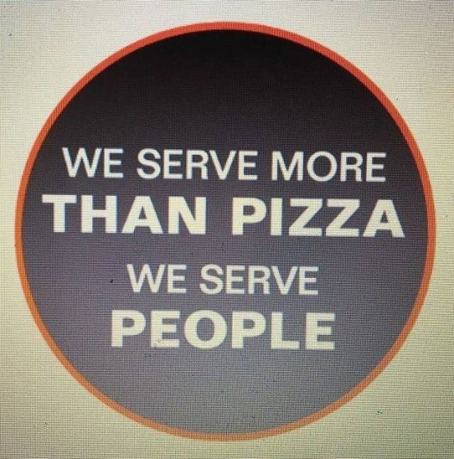 Text - WE SERVE MORE THAN PIZZA WE SERVE PEOPLE