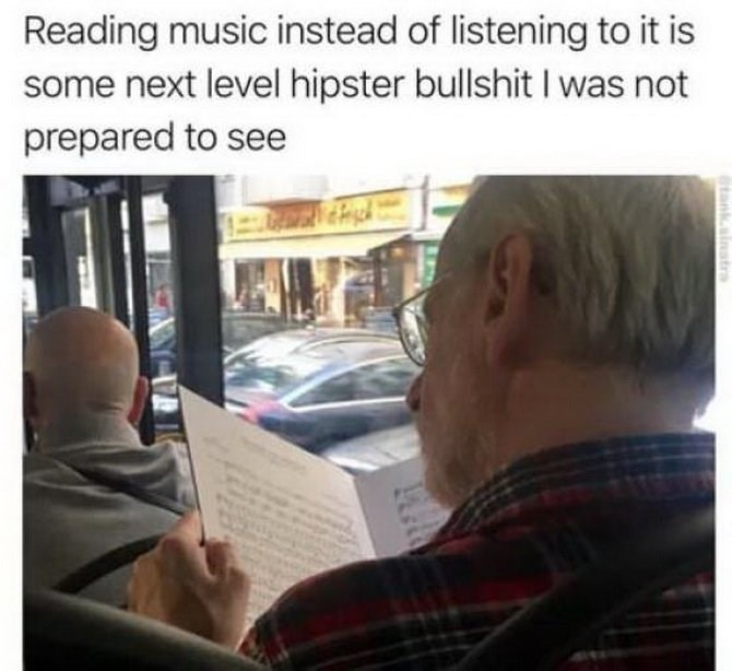 Text - Reading music instead of listening to it is some next level hipster bullshit I was not prepared to see tank.ainatra