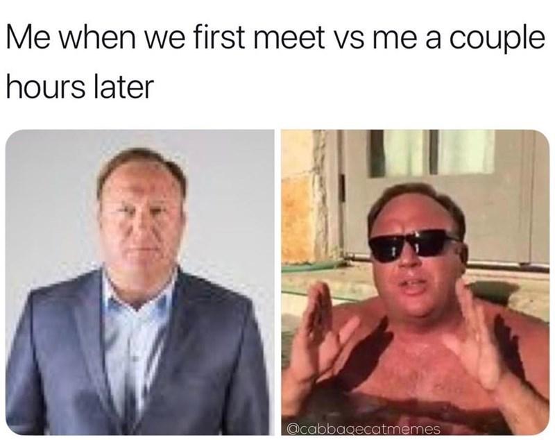 alex jones meme - Human - Me when we first meet vs me a couple hours later @cabbagecatmemes