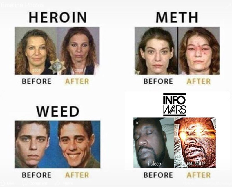 alex jones meme - Face - HEROIN МЕТH AFTER BEFORE AFTER BEFORE INFO WARS WEED i sleep real shit BEFORE AFTER AFTER BEFORE