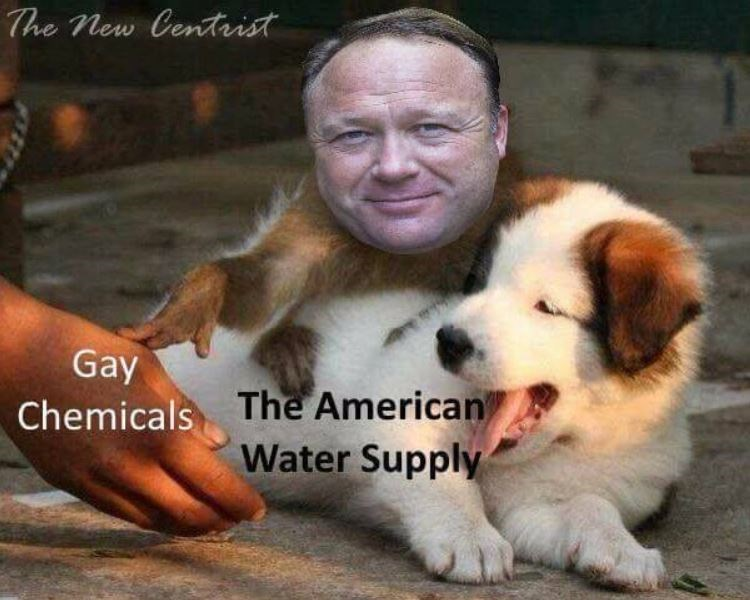 alex jones meme - Dog - The new Centrist Gay Chemicals The American Water Supply