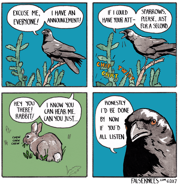 webcomic bird - Comics - SPARROWS, EXCUSE ME I HAVE AN If I COULD HAVE YOUR ATT- PLEASE, JUST FOR A SECOND EVERYONE! ANNOUNCEMENT! CHIP TWIRT CHRT HONESTLY ID BE DONE HEY YOU THERE! RABBIT I KNOW YOU CAN HEAR ME CAN YOU JUST. BY NOW If YOU D ALL LISTEN СHEW CHEW CHEW FALSEKNEES OM2017