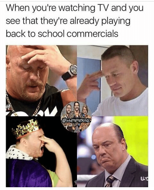 """Pics of wrestlers looking disgruntled under the caption, """"When you're watching TV and you see that they're already playing back-to-school commercials"""""""