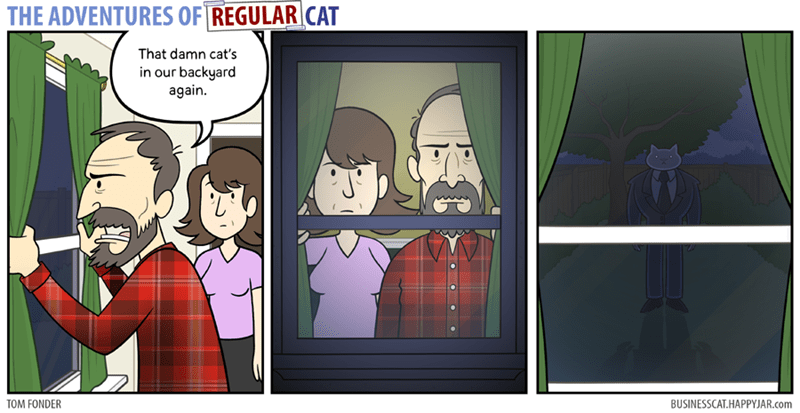 Cartoon - THE ADVENTURES OF REGULAR CAT That damn cat's in our backyard again TOM FONDER BUSINESSCAT.HAPPYJAR.com