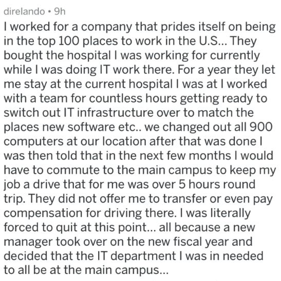 Text - direlando 9h I worked for a company that prides itself on being in the top 100 places to work in the U.S... They bought the hospital I was working for currently while I was doing IT work there. For a year they let me stay at the current hospital I was at I worked with a team for countless hours getting ready to switch out IT infrastructure over to match the places new software etc.. we changed out all 900 computers at our location after that was donel was then told that in the next few mo