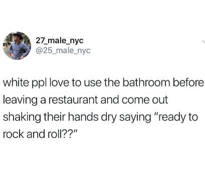 Funny meme about white people saying let's rock and roll after leaving a bathroom.