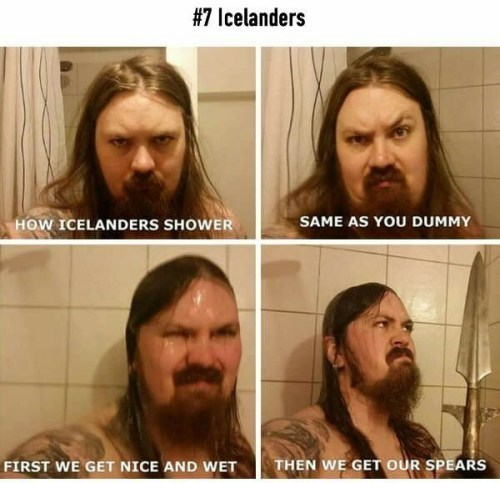 Face - #7 lcelanders HOW ICELANDERS SHOWER SAME AS YOU DUMMY THEN WE GET OUR SPEARS FIRST WE GET NICE AND WET