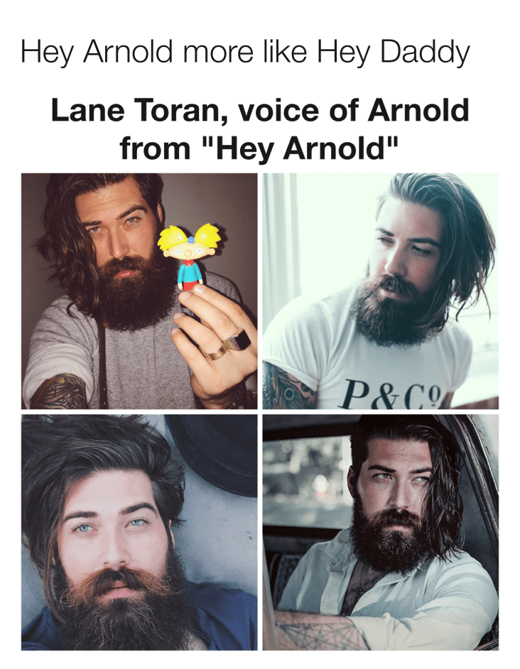"Facial hair - Hey Arnold more like Hey Daddy Lane Toran, voice of Arnold from ""Hey Arnold"" P&CO"