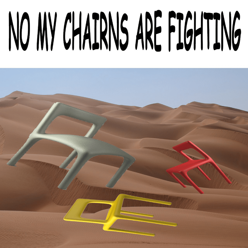 Surreal meme - Desert - NO NY CHAIRNS ARE FIGHTING