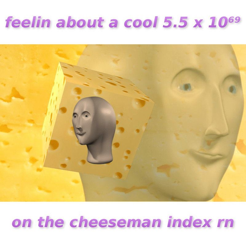 Surreal meme - Face - feelin about a cool 5.5 x 1069 on the cheeseman index rn