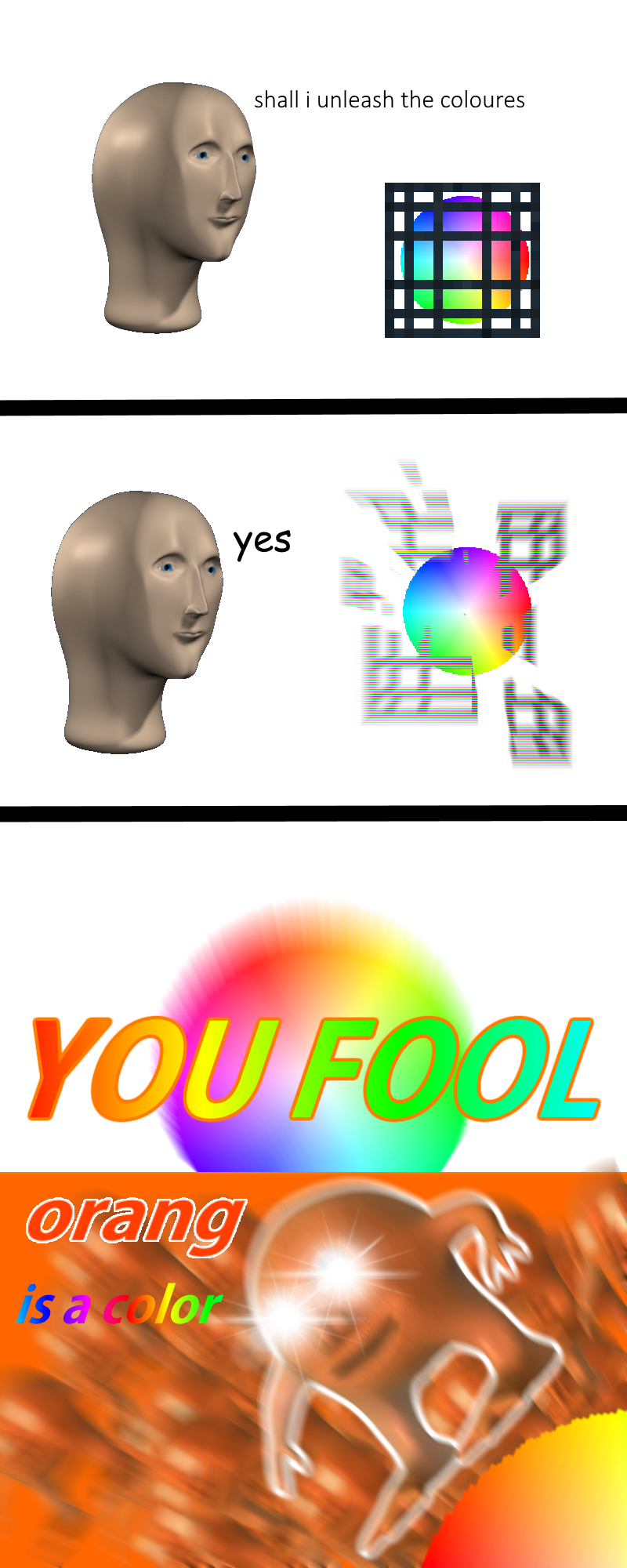Surreal meme - Text - shall i unleash the coloures yes YOU FOOL orang is a color