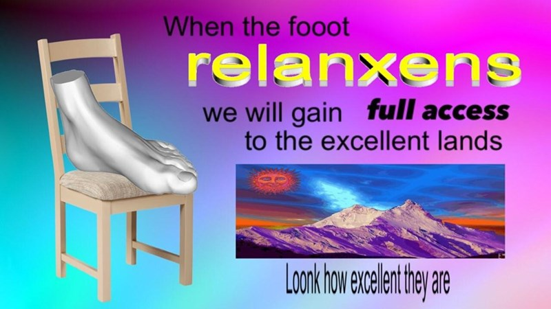 Surreal meme - Furniture - When the fooot relanxens we will gain full access to the excellent lands Look how exelenthey re