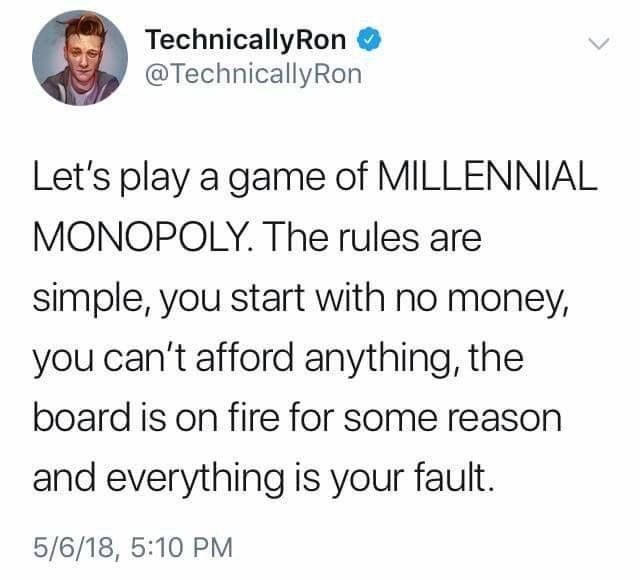 "Tweet that reads, ""Let's play a game of Millennial Monopoly. The rules are simple, you start with no money, you can't afford anything, the board is on fire for some reason and everything is your fault"""