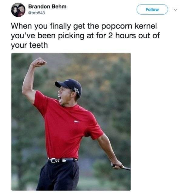 Golf - Brandon Behm Follow @brb543 When you finally get the popcorn kernel you've been picking at for 2 hours out of your teeth
