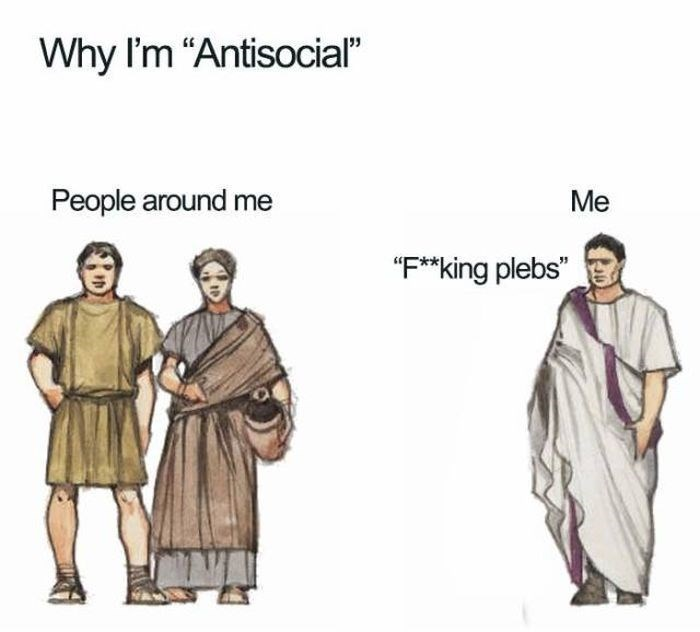 """Clothing - Why I'm """"Antisocial"""" People around me Me """"Fking plebs"""