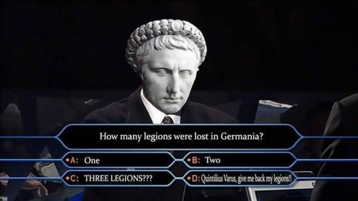 Games - How many legions were lost in Germania? A: One B: Two C: THREE LEGIONS??? D:Quintilius Varus,give me back my legions!
