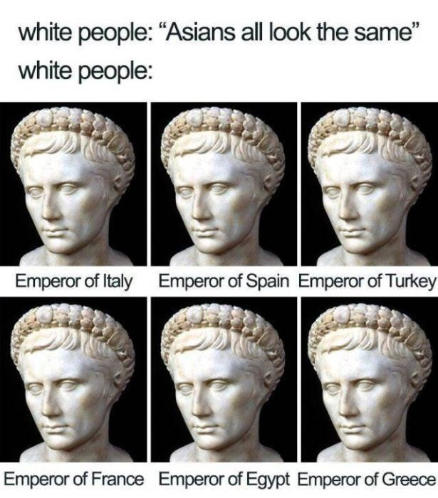 """Face - white people: """"Asians all look the same"""" white people: Emperor of Italy Emperor of Spain Emperor of Turkey Emperor of France Emperor of Egypt Emperor of Greece"""