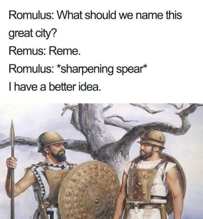 """Adaptation - Romulus: What should we name this great city? Remus: Reme. Romulus: """"sharpening spear* I have a better idea."""